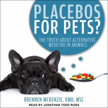 Placebos for Pets?: The Truth About Alternative Medicine in Animals, Brennen Mckenzie