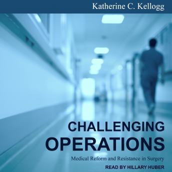 Download Challenging Operations: Medical Reform and Resistance in Surgery by Katherine C. Kellogg