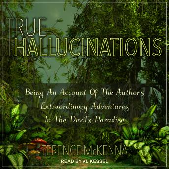 Download True Hallucinations: Being an Account of the Author's Extraordinary Adventures in the Devil's Paradise by Terence Mckenna