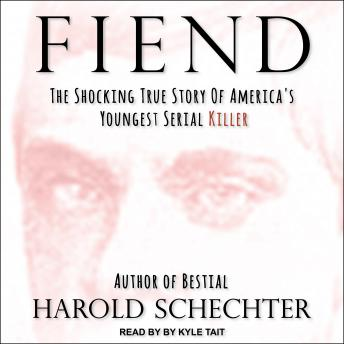 Download Fiend: The Shocking True Story Of America's Youngest Serial Killer by Harold Schechter