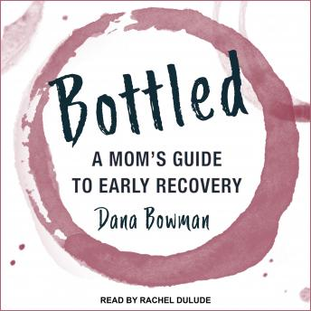 Download Bottled: A Mom's Guide to Early Recovery by Dana Bowman