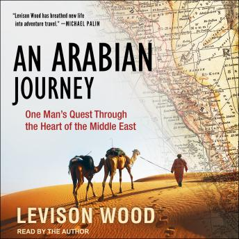 An Arabian Journey: One Man's Quest Through the Heart of the Middle East