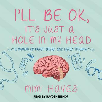 Download I'll Be OK, It's Just A Hole In My Head by Mimi Hayes