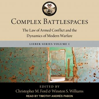 Download Complex Battlespaces: The Law of Armed Conflict and the Dynamics of Modern Warfare by Winston S. Williams, Christopher M. Ford