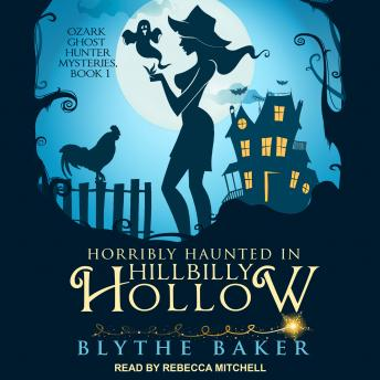 Horribly Haunted in Hillbilly Hollow, Audio book by Blythe Baker