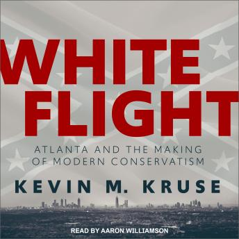 Download White Flight: Atlanta and the Making of Modern Conservatism by Kevin M. Kruse