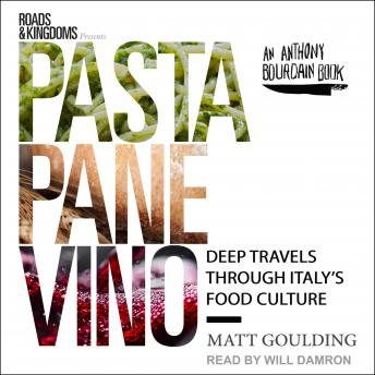 Pasta, Pane, Vino: Deep Travels Through Italy's Food Culture, Matt Goulding