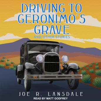 Driving to Geronimo's Grave and Other Stories, Audio book by Joe R. Lansdale