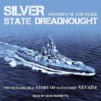 Download Silver State Dreadnought: The Remarkable Story of Battleship Nevada by Stephen M. Younger