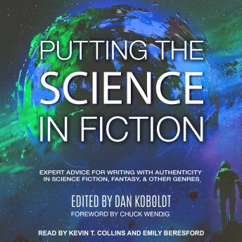 Download Putting the Science in Fiction: Expert Advice for Writing with Authenticity in Science Fiction, Fantasy, & Other Genres by Chuck Wendig, Dan Koboldt