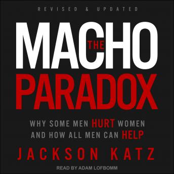 Macho Paradox: Why Some Men Hurt Women and How All Men Can Help sample.