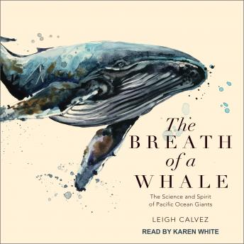 Breath of a Whale: The Science and Spirit of Pacific Ocean Giants details