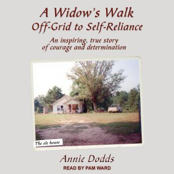 A Widow's Walk Off-Grid to Self-Reliance: An Inspiring, True Story of Courage and Determination