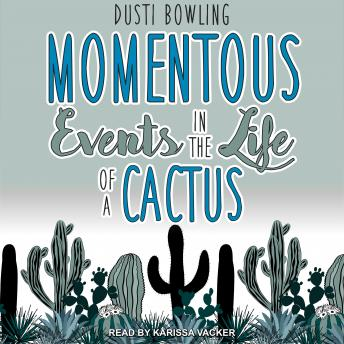 Momentous Events in the Life of a Cactus, Dusti Bowling