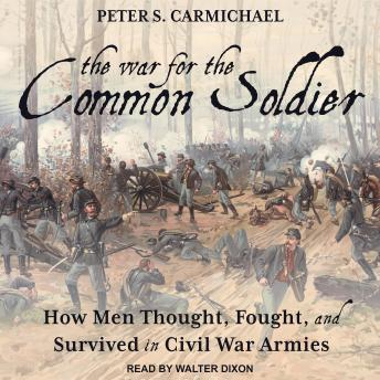 Download War for the Common Soldier: How Men Thought, Fought, and Survived in Civil War Armies by Peter S. Carmichael