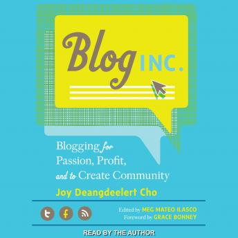 Download Blog, Inc.: Blogging for Passion, Profit, and to Create Community by Joy Deangdeelert Cho