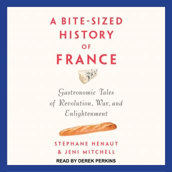 Download Bite-Sized History of France: Gastronomic Tales of Revolution, War, and Enlightenment by Stephane Henaut, Jeni Mitchell