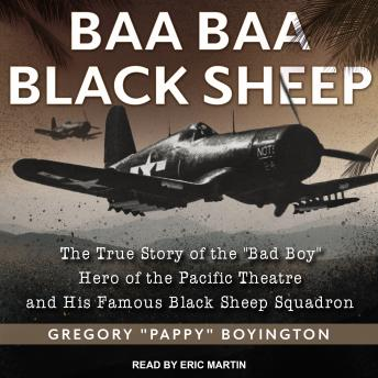 Download Baa Baa Black Sheep: The True Story of the 'Bad Boy' Hero of the Pacific Theatre and His Famous Black Sheep Squadron by Gregory Pappy Boyington