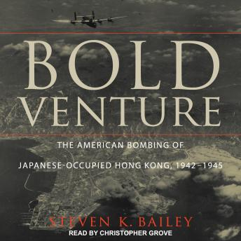Download Bold Venture: The American Bombing of Japanese-Occupied Hong Kong, 1942-1945 by Steven K. Bailey