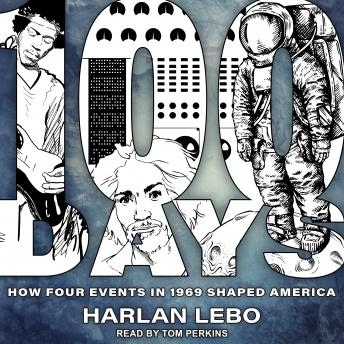 Download 100 Days: How Four Events in 1969 Shaped America by Harlan Lebo