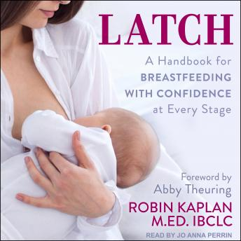 Latch: A Handbook for Breastfeeding with Confidence at Every Stage