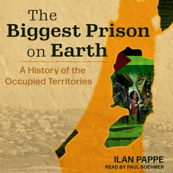Biggest Prison on Earth: A History of the Occupied Territories, Audio book by Ilan Pappe