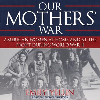 Download Our Mothers' War: American Women at Home and at the Front During World War II by Emily Yellin