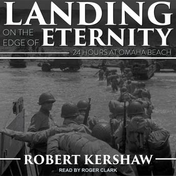Landing on the Edge of Eternity: Twenty-Four Hours at Omaha Beach, Audio book by Robert Kershaw