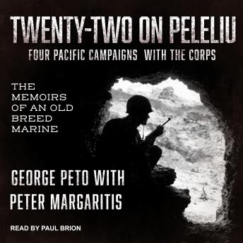 Download Twenty-Two on Peleliu: Four Pacific Campaigns with the Corps: The Memoirs of an Old Breed Marine by George Peto