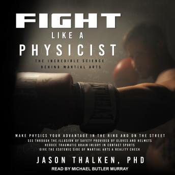 Download Fight Like a Physicist: The Incredible Science Behind Martial Arts by Jason Thalken, Ph.D.