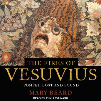 Fires of Vesuvius: Pompeii Lost and Found, Mary Beard