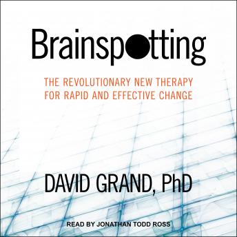Brainspotting: The Revolutionary New Therapy for Rapid and Effective Change details