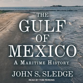 Download Gulf of Mexico: A Maritime History by John S. Sledge