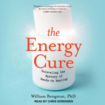The Energy Cure: Unraveling the Mystery of Hands-On Healing