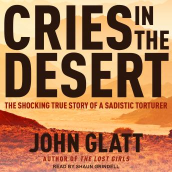Cries in the Desert: The Shocking True Story of a Sadistic Torturer, Audio book by John Glatt