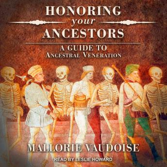 Download Honoring Your Ancestors: A Guide to Ancestral Veneration by Mallorie Vaudoise