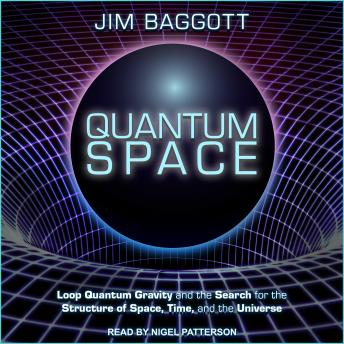 Download Quantum Space: Loop Quantum Gravity and the Search for the Structure of Space, Time, and the Universe by Jim Baggott