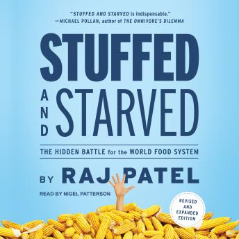 Stuffed and Starved: The Hidden Battle for the World Food System, Raj Patel