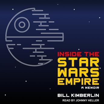 Download Inside the Star Wars Empire: A Memoir by Bill Kimberlin