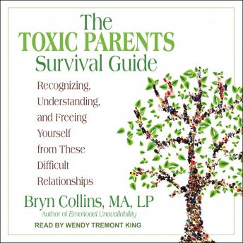The Toxic Parents Survival Guide: Recognizing, Understanding, and Freeing Yourself from These Difficult Relationships