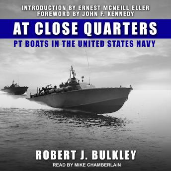 At Close Quarters: PT Boats in the United States Navy, Robert J. Bulkley