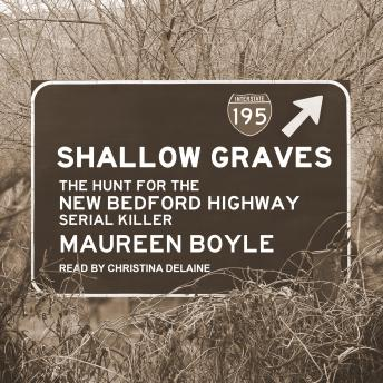 Shallow Graves: The Hunt for the New Bedford Highway Serial Killer, Audio book by Maureen Boyle