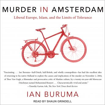 Murder in Amsterdam: Liberal Europe, Islam, and the Limits of Tolerance, Ian Buruma
