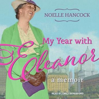 My Year with Eleanor: A Memoir, Noelle Hancock