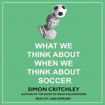 Download What We Think About When We Think About Soccer by Simon Critchley