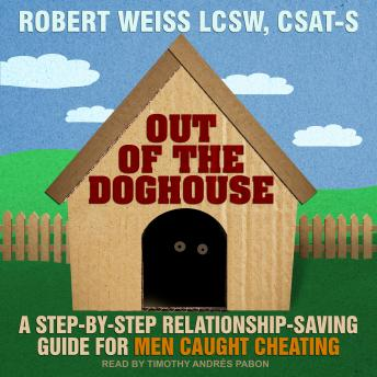 Out of the Doghouse: A Step-by-step Relationship-saving Guide for Men Caught Cheating, Robert Weiss