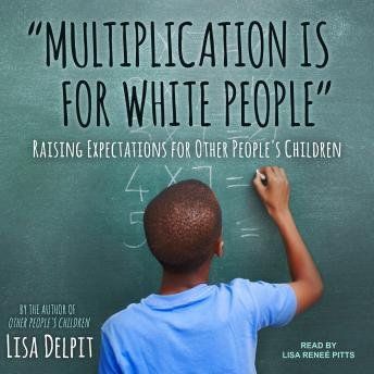 'Multiplication Is for White People': Raising Expectations for Other People's Children