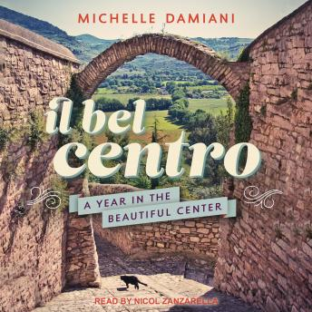 Download Il Bel Centro: A Year in the Beautiful Center by Michelle Damiani