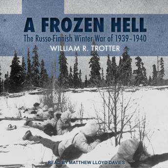 Frozen Hell: The Russo-Finnish Winter War of 1939-1940, William R. Trotter