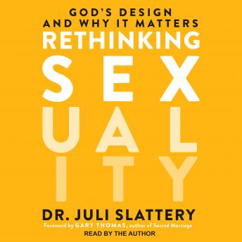 Download Rethinking Sexuality: God's Design and Why It Matters by Dr. Juli Slattery